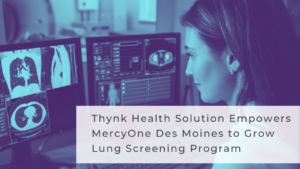 Thynk Health Partners with MercyOne Des Moines to Empower Lung Screening