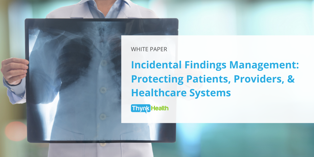White Paper - Incidental Findings Management: Protecting Patients, Providers, & Healthcare Systems